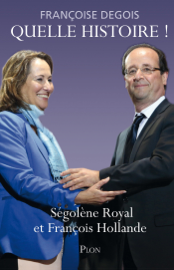 Quelle histoire ! Ségolène Royal et François Hollande