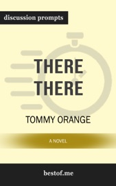 There There: A novel by Tommy Orange (Discussion Prompts) PDF Download