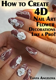 How To Create 4d Nail Art Flower Decorations Like A Pro