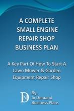 A Complete Small Engine Repair Shop Business Plan: A Key Part Of How To Start A Lawn Mower & Garden Equipment Repair Shop