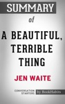 Summary Of A Beautiful Terrible Thing By Jen Waite  Conversation Starters