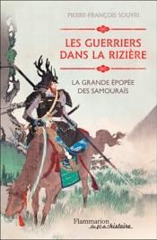 Les guerriers dans la rizière. La grande épopée des samouraïs