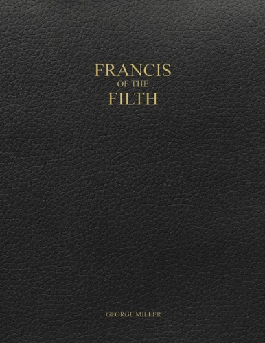 Francis of the Filth - George Miller - George Miller