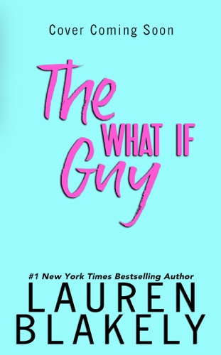 Lauren Blakely - The What If Guy