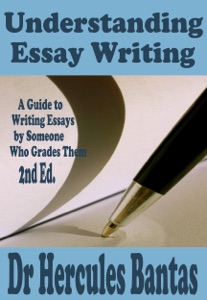 Understanding Essay Writing: A Guide To Writing Essays By Someone Who Grades Them
