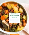 Essential Slow Cooker Recipes