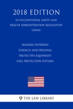 Walking-Working Surfaces And Personal Protective Equipment (Fall Protection Systems) (US Occupational Safety And Health Administration Regulation) (OSHA) (2018 Edition)