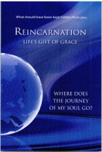What Should Have Been Kept Hidden From You: Reincarnation. Life's Gift Of Grace