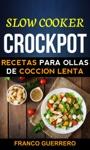 Crockpot Recetas Para Ollas De Coccin Lenta Slow Cooker
