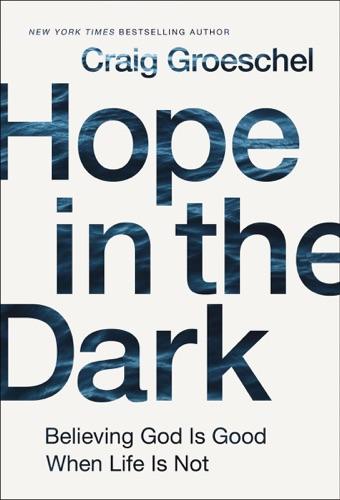 Hope in the Dark - Craig Groeschel - Craig Groeschel