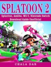 Splatoon 2 Splatfest Amiibo Wii U Nintendo Switch Download Guide Unofficial
