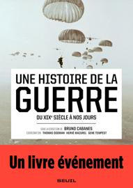 Une histoire de la guerre - Du XIXe siècle à nos jours