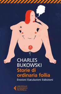 Storie di ordinaria follia da Charles Bukowski