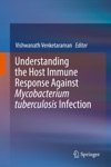 Understanding The Host Immune Response Against Mycobacterium Tuberculosis Infection