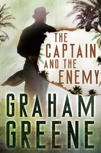 Graham Greene - The Captain and the Enemy