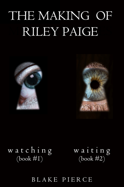 The Making of Riley Paige Bundle: Watching (#1) and Waiting (#2) by Blake Pierce