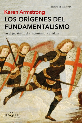 Karen Armstrong - Los orígenes del fundamentalismo en el judaísmo, el cristianismo y el islam