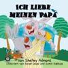 Ich Liebe Meinen Papa I Love My Dad German Book For Kids