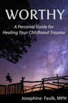 Worthy A Personal Guide For Healing Your Childhood Trauma