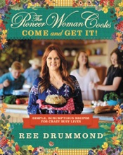The Pioneer Woman Cooks—Come and Get It!