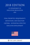 Final Priorities Requirements Definitions And Selection Criteria - Supporting Effective Educator Development US Department Of Education Regulation ED 2018 Edition