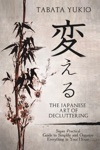 The Japanese Art Of Decluttering Super Practical Guide To Simplify And Organize Everything In Your House