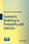 Geometric Modeling In Probability And Statistics