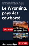 Itinraire De Rve  Moto - Le Wyoming Pays Des Cowboys