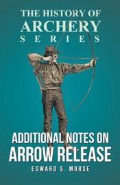 ADDITIONAL NOTES ON ARROW RELEASE (THE HISTORY OF ARCHERY SERIES)
