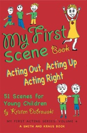 MY FIRST SCENE BOOK: ACTING OUT, ACTING UP, ACTING RIGHT -- 51 SCENES FOR YOUNG CHILDREN