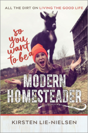 So You Want to Be a Modern Homesteader? book