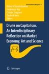 Drunk On Capitalism An Interdisciplinary Reflection On Market Economy Art And Science