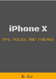 iPhone X Tips, Tricks and Tweaks book