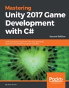 Mastering Unity 2017 Game Development With C - Second Edition