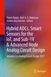 Hybrid ADCs Smart Sensors For The IoT And Sub-1V  Advanced Node Analog Circuit Design
