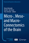 Micro- Meso- And Macro-Connectomics Of The Brain