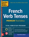 Practice Makes Perfect French Verb Tenses Premium Third Edition
