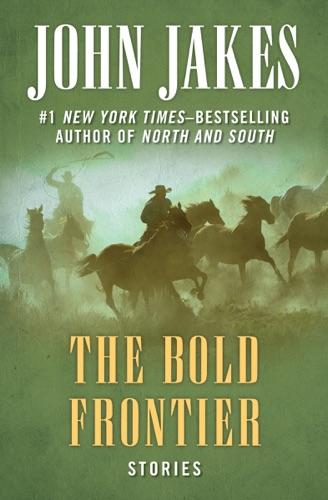 John Jakes - The Bold Frontier