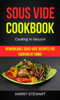 Harry Stewart - Sous Vide Cookbook: Remarkable Sous-Vide Recipes for Cooking at Home (Cooking in Vacuum)  arte