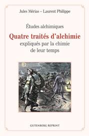 QUATRE TRAITéS DALCHIMIE EXPLIQUéS PAR LA CHIMIE DE LEUR TEMPS