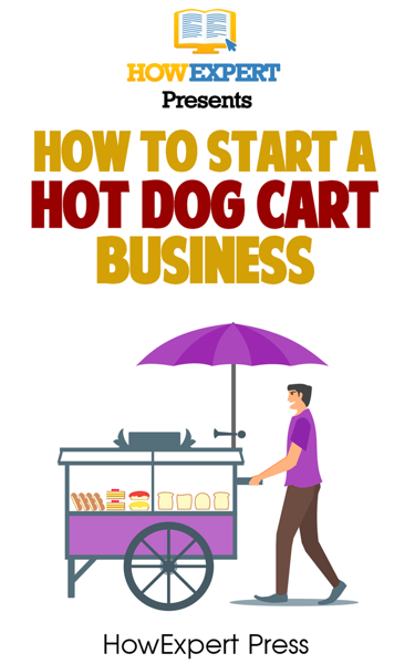 How To Start a Hot Dog Cart Business: Your Step-By-Step Guide To Hot Dog Stand Business Success