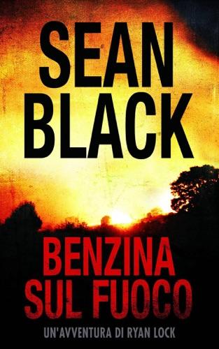 Sean Black - Benzina sul fuoco : Serie di Ryan Lock vol. 6