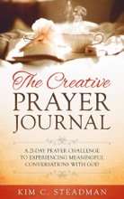 The Creative Prayer Journal: A 21-Day Prayer Challenge to Experiencing Meaningful Conversations With God
