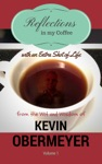 Reflections In My Coffee With An Extra Shot Of Life - Volume 1