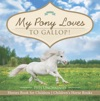 My Pony Loves To Gallop  Horses Book For Children  Childrens Horse Books