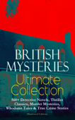 BRITISH MYSTERIES Ultimate Collection: 560+ Detective Novels, Thriller Classics, Murder Mysteries, Whodunit Tales & True Crime Stories (Illustrated Edition) Book Cover
