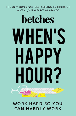 When's Happy Hour? - Betches book