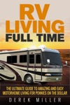 RV Living Full Time The Ultimate Guide To Amazing And Easy Motorhome Living For Pennies On The Dollar
