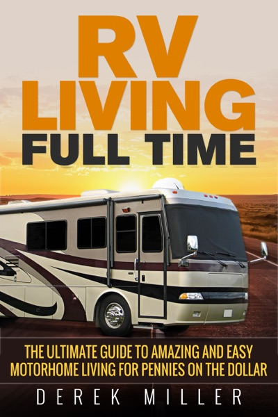 RV Living Full Time: The Ultimate Guide to Amazing and Easy Motorhome Living for Pennies on the Dollar