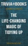 The Life-Changing Magic Of Tidying Up The Japanese Art Of Decluttering And Organizing By Marie Kondo Trivia-On-Books